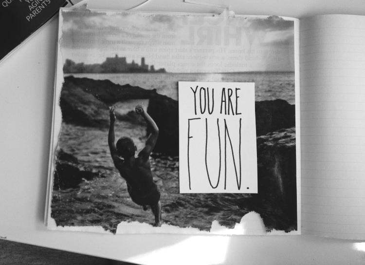 You are fun